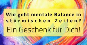 Wie geht mentale Balance in stürmischen Zeiten?
