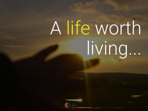 A life worth living...